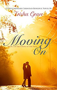 Moving On: A Contemporary Christian Romance (Ghost Of The Past Book 1)