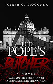 The Pope's Butcher: Based on the True Story of a Serial Killer in the Medieval Vatican