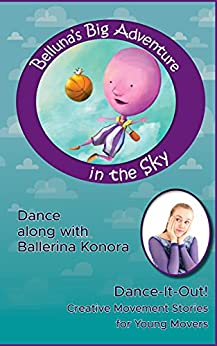 Belluna's Big Adventure in the Sky: A Dance-It-Out Creative Movement Story for Young Movers
